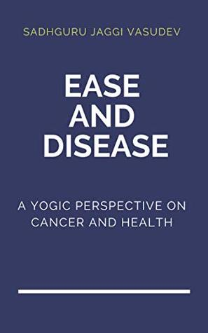 Ease and Disease: A Yogic Perspective on Cancer and Health