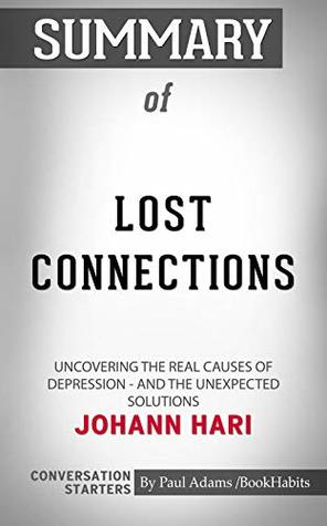 Summary of Lost Connections: Uncovering the Real Causes of Depression – and the Unexpected Solutions | Conversation Starters