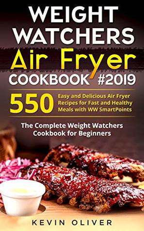 Weight Watchers Air Fryer Cookbook #2019: 550 Easy and Delicious Air Fryer Recipes for Fast and Healthy Meals with WW SmartPoints: The Complete Weight Watchers Cookbook for Beginners