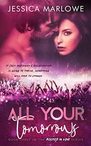 All-Your-Tomorrows-A-Rockstar-Romance-Rocked-in-Love-Book-3-Jessica-Marlowe