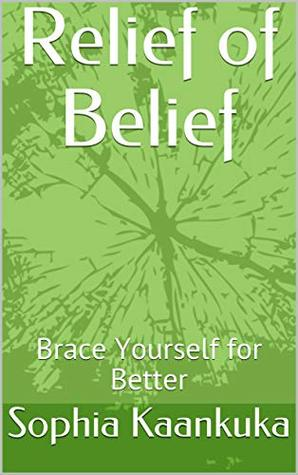 Relief of Belief: Brace Yourself for Better (Non fiction- Inspiration Book 1)