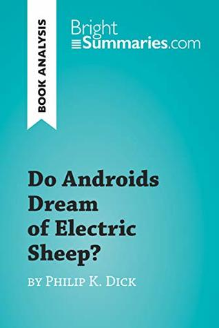 Do Androids Dream of Electric Sheep? by Philip K. Dick (Book Analysis): Detailed Summary, Analysis and Reading Guide (BrightSummaries.com)