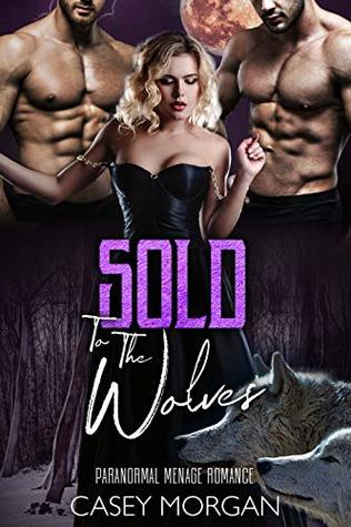 Sold To The Wolves: Paranormal Menage Romance