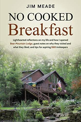 No Cooked Breakfast: Lighthearted reflections on my life and how I opened Bear Mountain Lodge, guest notes on why they visited and what they liked, and tips for aspiring B&B innkeepers.