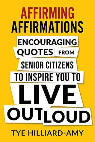 Affirming Affirmations: Encouraging quotes from senior citizens to inspire you to live out loud
