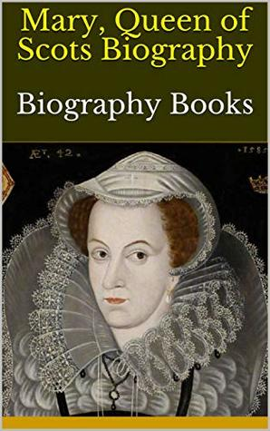 Mary, Queen of Scots Biography: Biography Books