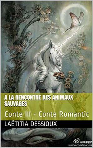 A la rencontre des animaux sauvages: Conte III - Conte Romantic