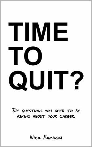 Time To Quit?: The Questions You Need To Be Asking About Your Career