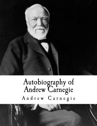 Autobiography of Andrew Carnegie: Andrew Carnegie