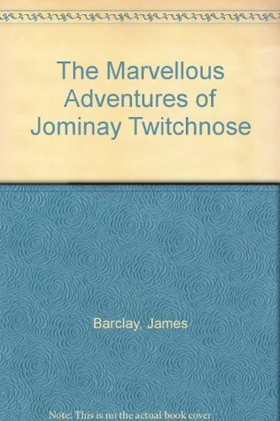 The Marvellous Adventures of Jominay Twitchnose