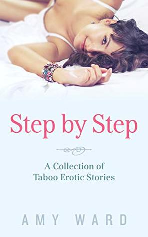 Step by Step: A Collection of Taboo Erotic Stories (Sexy Household Secrets Collection Book 1)