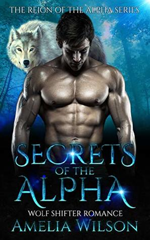 Secrets of the Alpha: Wolf Shifter Romance (Wolf Pack chronicles Series)