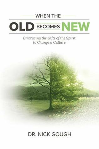 When the Old Becomes New: Embracing the Gifts of the Spirit to Change a Culture