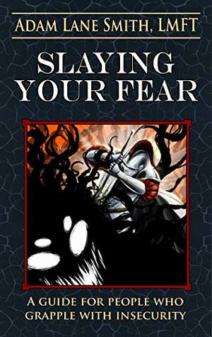 Slaying Your Fear: A guide for people who grapple with insecurity