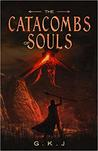 The Catacombs of Souls by G.K.J.