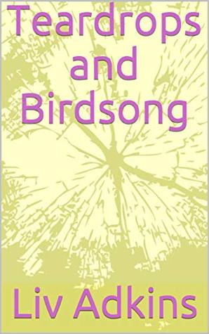 Teardrops and Birdsong