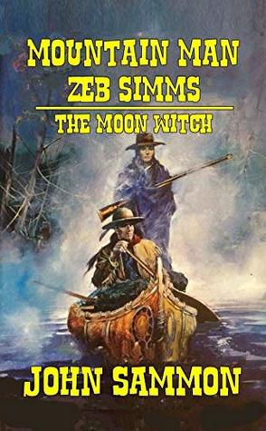Mountain Man Zeb Simms: The Moon Witch