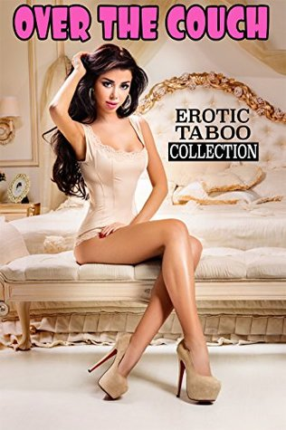 Over the Couch (Forbidden Erotic Taboo Stories Box Set Collection)
