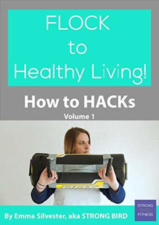 Flock to Healthy Lifestyle - How to hacks for fitness, nutrition and mindfulness: 50 tried and tested tips to help you find healthy living with ease!
