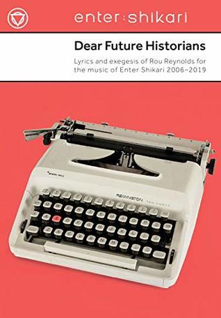 Dear Future Historians: Lyrics and Exegesis of Rou Reynolds for the Music of Enter Shikari 2006--2019