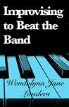 Improvising to Beat the Band by Wendolynn Jane Landers