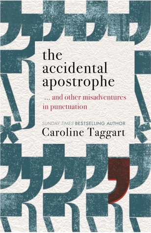 The Accidental Apostrophe: ... And Other Misadventures in Punctuation
