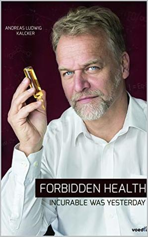 Forbidden Health: Incurable Was Yesterday (MMS Healing Miracles Book 6)