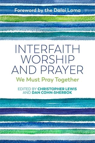 Interfaith Worship and Prayer: We Must Pray Together