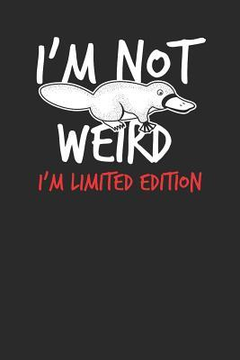I'm Not Weird I'm Limited Edition: Platypuses Notebook, Blank Lined (6 x 9 - 120 pages) Animal Themed Notebook for Daily Journal, Diary, and Gift