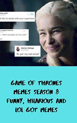 Game of Thrones Memes Season 8: Funny, Hilarious and LOL GOT Memes