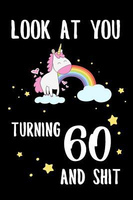 Look At You Turning 60 And Shit Funny 60th Birthday College Ruled Line Notebook Journal Gift For Cool Dads Moms Husband Wife Friends Coworkers By