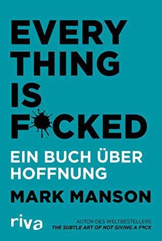 Everything is Fucked: Ein Buch über Hoffnung