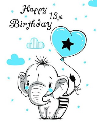 Happy 13th Birthday Notebook Journal Diary 105 Lined Pages Cute Elephant Themed Gifts For 13 Year Old