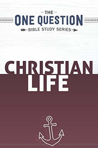Christian Life: One Question Bible Study Series