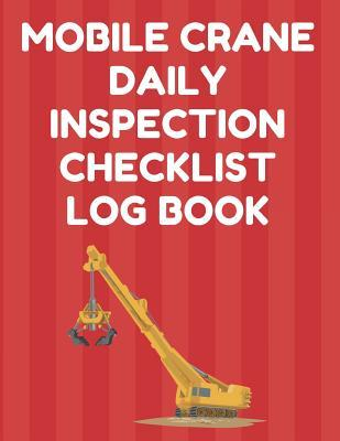 Mobile Crane Daily Inspection Checklist Log Book: Mobile Crane Checklist, OSHA Regulations, Red Cover