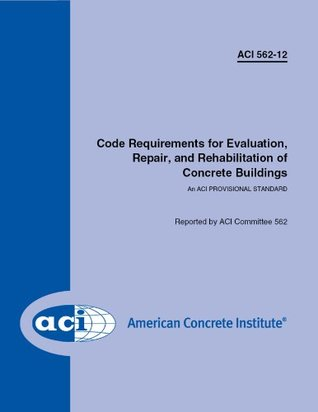 ACI 562-12: Code Requirements for Evaluation, Repair, and Rehabilitation of Concrete Buildings