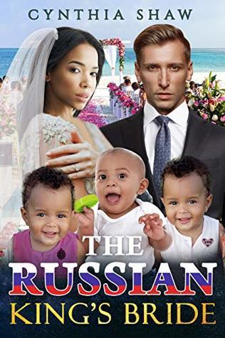 The Russian King's Bride (Heartfelt, Billionaire, Unwanted Arranged Marriage, Surprise Triplets, BWWM Romance Book 2)