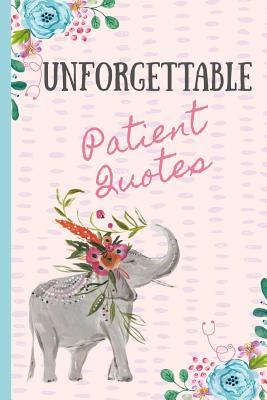 Unforgettable Patient Quotes: Write down the funniest & most memorable things they have said. A journal to collect memories & stories of your most quotable Patients