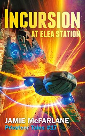 Incursion at Elea Station (Privateer Tales Book 17)