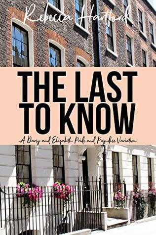 The Last to Know: A Darcy and Elizabeth Pride and Prejudice Variation