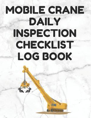Mobile Crane Daily Inspection Checklist Log Book: Mobile Crane Checklist, OSHA Regulations, White Cover