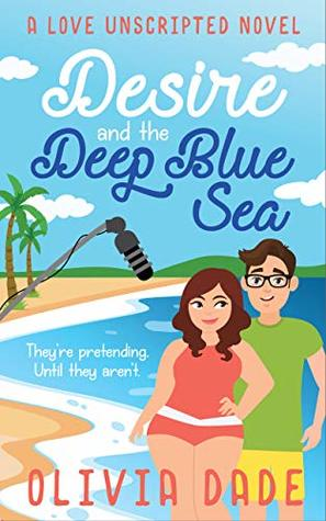 Desire and the Deep Blue Sea (Love Unscripted Book 1)