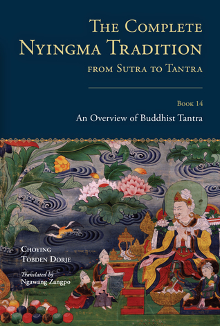 14: The Complete Nyingma Tradition from Sutra to Tantra: An Overview of Buddhist Tantra