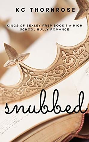 SNUBBED: KINGS OF BEXLEY PREP BOOK 1