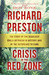 Crisis in the Red Zone The Story of the Deadliest Ebola Outbreak in History, and of the Outbreaks to Come by Richard Preston