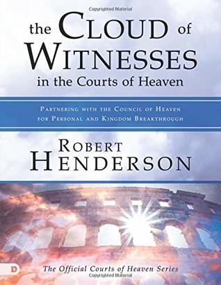 The Cloud of Witnesses in the Courts of Heaven (Large Print Edition): Partnering with the Council of Heaven for Personal and Kingdom Breakthrough
