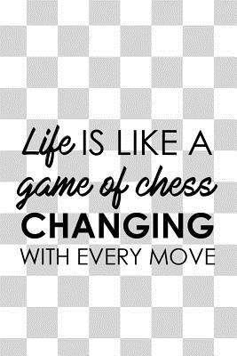 Life Is Like A Game Of Chess Changing With Every Move: Blank Lined Notebook Journal Diary Composition Notepad 120 Pages 6x9 Paperback ( Chess ) 1