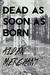 Dead As Soon As Born by Aiden Merchant