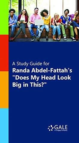 """A Study Guide for Randa Abdel-Fattah's """"Does My Head Look Big in This? """" (Novels for Students)"""