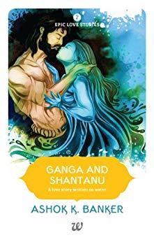 Ganga and Shantanu (Epic Love Stories #2)